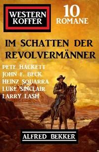 Cover Im Schatten der Revolvermänner: Western Koffer 10 Romane