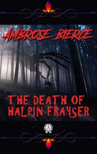Cover Ambrose Bierce - The Death of Halpin Frayser