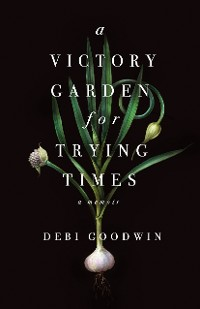 Cover A Victory Garden for Trying Times