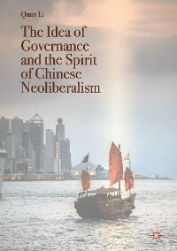 Cover The Idea of Governance and the Spirit of Chinese Neoliberalism