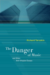 Cover The Danger of Music and Other Anti-Utopian Essays