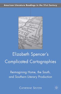 Cover Elizabeth Spencer's Complicated Cartographies