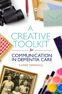 Cover A Creative Toolkit for Communication in Dementia Care