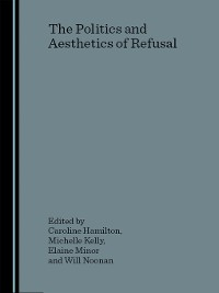 Cover The Politics and Aesthetics of Refusal