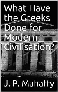 Cover What Have the Greeks Done for Modern Civilisation?
