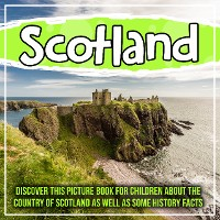 Cover Scotland: Discover This Picture Book For Children About The Country Of Scotland As Well As Some History Facts