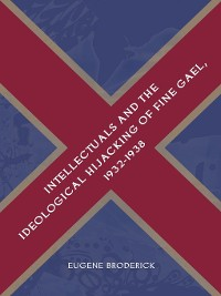 Cover Intellectuals and the Ideological Hijacking of Fine Gael, 1932-1938
