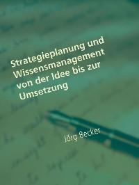 Cover Strategieplanung und Wissensmanagement von der Idee bis zur Umsetzung