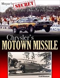 Cover Chrysler's Motown Missile: Mopar's Secret Engineering Program at the Dawn of Pro Stock