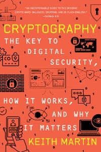 Cover Cryptography: The Key to Digital Security, How It Works, and Why It Matters