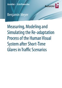 Cover Measuring, Modeling and Simulating the Re-adaptation Process of the Human Visual System after Short-Time Glares in Traffic Scenarios