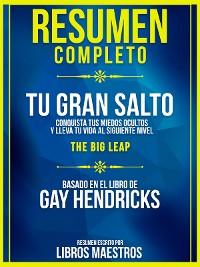 Cover Resumen Completo   Tu Gran Salto: Conquista Tus Miedos Ocultos Y Lleva Tu Vida Al Siguiente Nivel (The Big Leap) - Basado En El Libro De Gay Hendricks