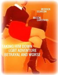 Cover Taking Him Down - Lgbt Adventure - Betrayal and Worse