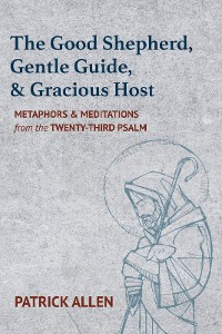 Cover The Good Shepherd, Gentle Guide, and Gracious Host