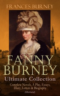 Cover FANNY BURNEY Ultimate Collection: Complete Novels, A Play, Essays, Diary, Letters & Biography (Illustrated)
