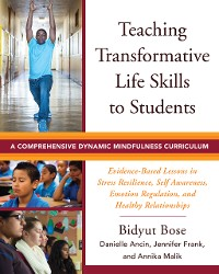 Cover Teaching Transformative Life Skills to Students: A Comprehensive Dynamic Mindfulness Curriculum
