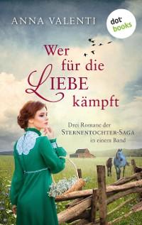 Cover Wer für die Liebe kämpft: Drei Romane der Sternentochter-Saga in einem Band