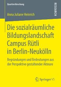 Cover Die sozialräumliche Bildungslandschaft Campus Rütli in Berlin-Neukölln
