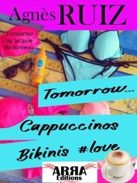 Cover Tomorrow, Cappuccinos, Bikinis, #love