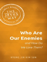 Cover Who Are Our Enemies and How Do We Love Them?