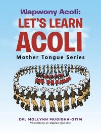Cover Wapwony Acoli: Let'S Learn Acoli