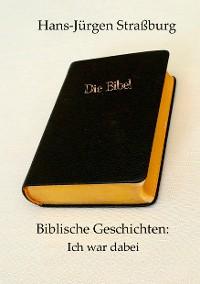Cover Biblische Geschichten: Ich war dabei