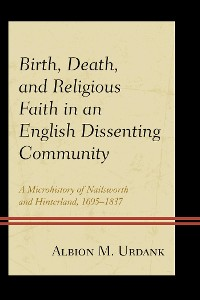 Cover Birth, Death, and Religious Faith in an English Dissenting Community