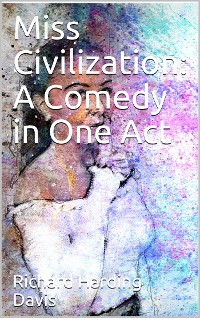 Cover Miss Civilization: A Comedy in One Act