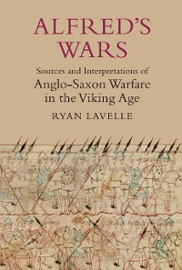 Cover Alfred's Wars: Sources and Interpretations of Anglo-Saxon Warfare in the Viking Age