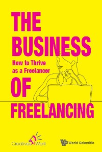 Cover Business Of Freelancing, The: How To Thrive As A Freelancer