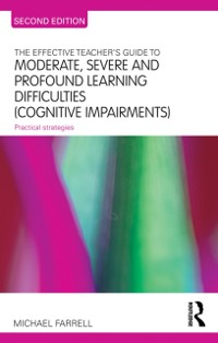 Cover Effective Teacher's Guide to Moderate, Severe and Profound Learning Difficulties (Cognitive Impairments)