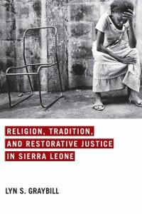 Cover Religion, Tradition, and Restorative Justice in Sierra Leone