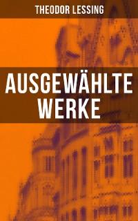 Cover Ausgewählte Werke von Theodor Lessing