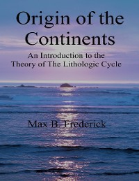 Cover Origin of the Continents - An Introduction to the Theory of the Lithologic Cycle