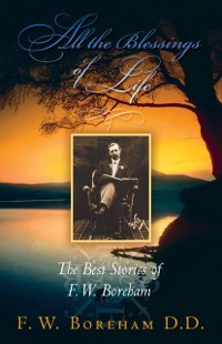 Cover All the Blessings of Life: The Best Stories of F. W. Boreham (Revised)