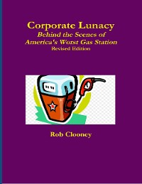 Cover Corporate Lunacy; Behind the Scenes of America's Worst Gas Station, Revised Edition