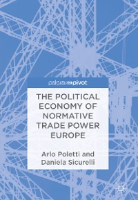 Cover The Political Economy of Normative Trade Power Europe