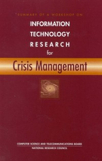 Cover Summary of a Workshop on Information Technology Research for Crisis Management