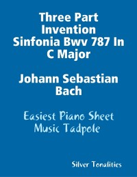 Cover Three Part Invention Sinfonia Bwv 787 In C Major Johann Sebastian Bach - Easiest Piano Sheet Music Tadpole