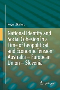 Cover National Identity and Social Cohesion in a Time of Geopolitical and Economic Tension: Australia – European Union – Slovenia