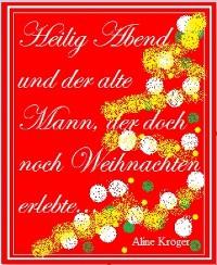 Cover Heilig Abend und der alte Mann, der doch noch Weihnachten erlebte...