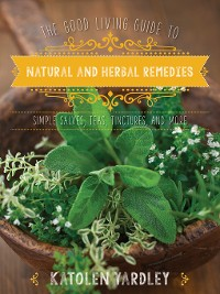 Cover The Good Living Guide to Natural and Herbal Remedies