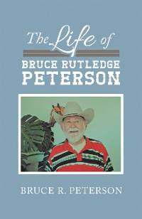 Cover The Life of Bruce Rutledge Peterson