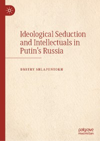Cover Ideological Seduction and Intellectuals in Putin's Russia