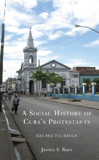 Cover A Social History of Cuba's Protestants