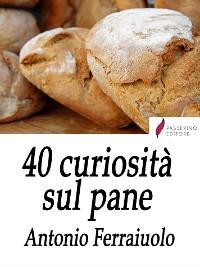 Cover 40 curiosità sul pane