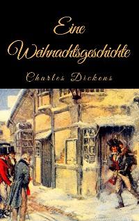 """Cover Charles Dickens: Eine Weihnachtsgeschichte. Vollständige deutsche Ausgabe von """"A Christmas Carol"""""""