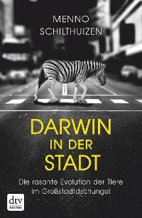 Cover Darwin in der Stadt Die rasante Evolution der Tiere im Großstadtdschungel