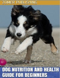 Cover Dog Nutrition and Health Guide for Beginners