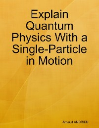 Cover Explain Quantum Physics With a Single-Particle in Motion: Anharmonic Oscillator